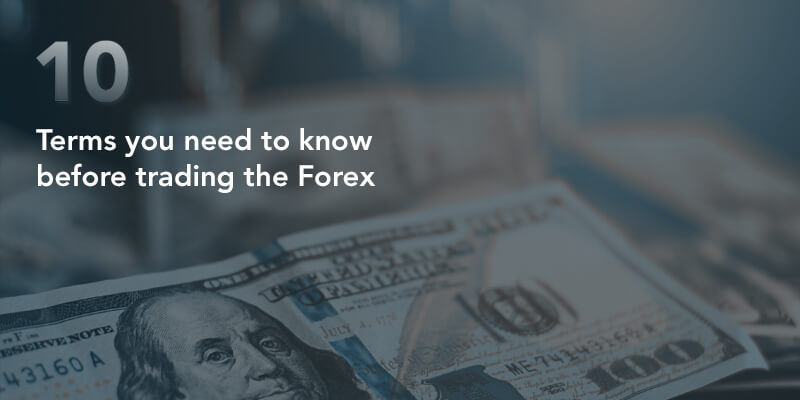 Ten Terms You Need to Know Before Trading the Forex