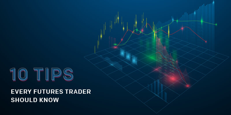 Ten Tips Every Futures Trader Should Know